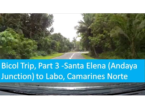 Bicol Trip, Part 3  Santa Elena Andaya Junction to Labo, Camarines Norte