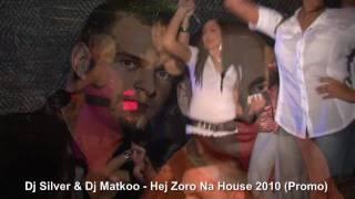 Dj Silver & Dj Matkoo - Hej Zoro Na House (Promo)