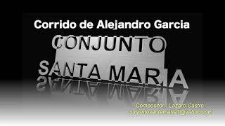 Conjunto Santa Maria - Corrido de Alejandro Garcia