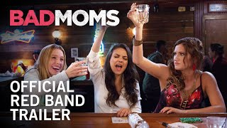 Bad Moms | Official Red Band Trailer | Now Playing In Theaters