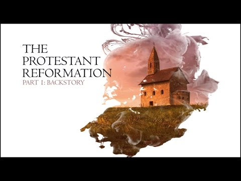 The Christian Reformation Part 01:  BACKSTORY - Commemorating 500 Year Protestant Reformation