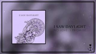 I Saw Daylight - No Love, I Promise