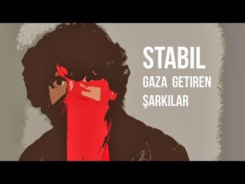 STABİL'İN GAZA GETİREN ŞARKILARI !