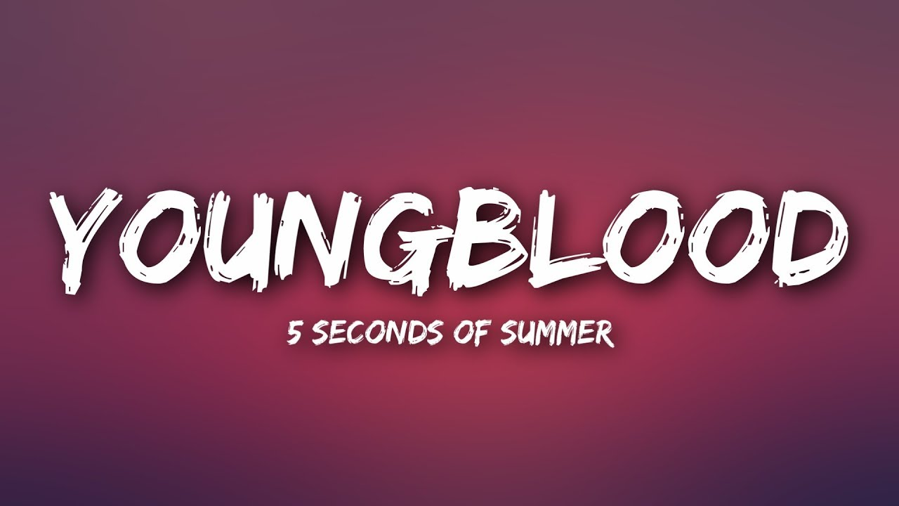 5 Seconds Of Summer - Youngblood (Lyrics)
