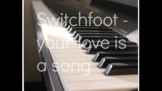 Switchfoot your love is a song piano cover