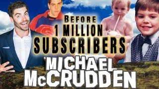 MICHAEL McCRUDDEN - Before They Were Famous - 1 MILLION SUBSCRIBERS