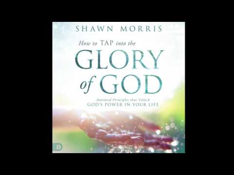 Free Audio Book Preview ~ TAP into the Glory of God ~ Shawn Morris