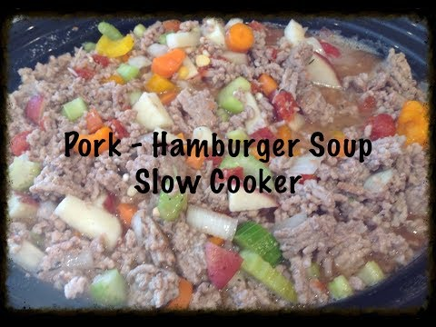 Pork - Hamburger Soup - Slow Cooker