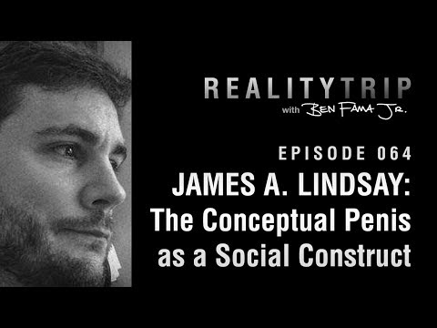 James A Lindsay: The Conceptual Penis as a Social Construct | Reality Trip  EP 064