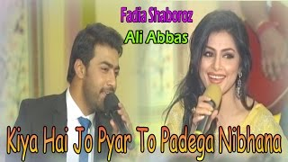 Kiya Hai Jo Pyar To Padega Nibhana - Fadia Shaboroz, Ali Abbas Mp3 Song Download