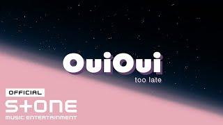 Youtube: too late / OuiOui