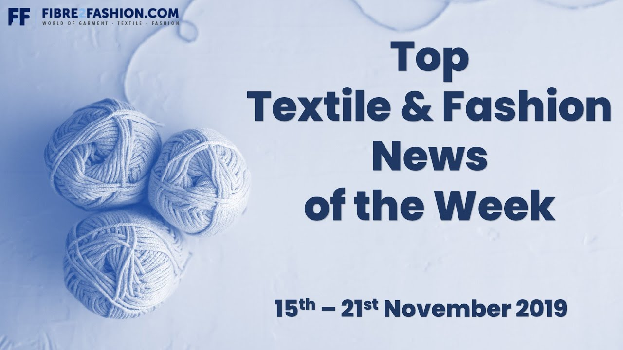 Top Textile & Fashion News of the Week | 15th to 21st November 2019