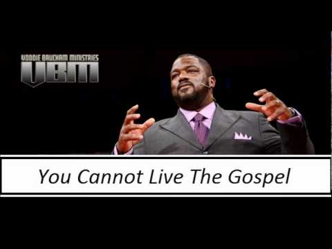 You Cannot Live The Gospel - Voddie Baucham