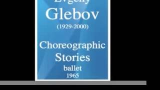 """Evgeny Glebov (1929-2000) : """"Choreographic Stories"""" ballet (1965)"""