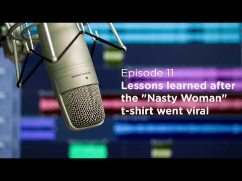 """Answers in Action Podcast Episode 11: Lessons learned after the """"Nasty Woman"""" t-shirt went viral"""
