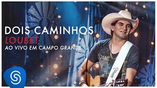 Loubet -  Dois Caminhos (DVD ao vivo em Campo Grande) [OFICIAL]