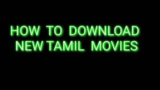 HOW TO DOWNLOAD  NEW  TAMIL MOVIES