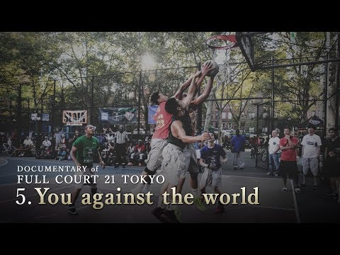 Ep5 : You against the world - DOCUMENTARY of FULL COURT 21 TOKYO