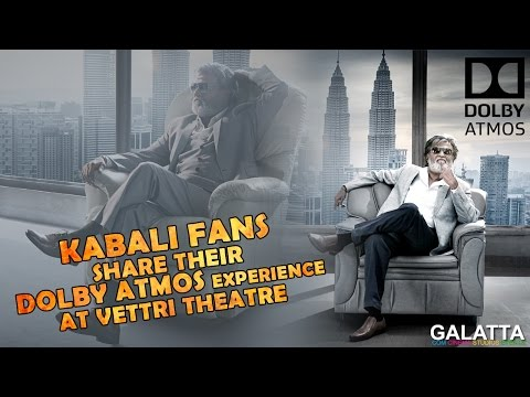 Kabali fans share their Dolby Atmos experience at Vettri Theatre
