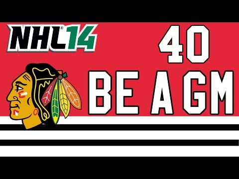 """NHL 14: Be a GM Chicago Blackhawks Ep. 40 - """"Wrapping Up the Final Year"""""""