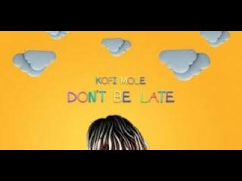 Kofi Mole - Don't Be Late (Lyrics Video)