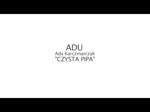 ADU - Czysta Pipa