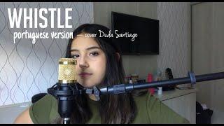 Whistle - BLACKPINK | versão em português por Duda Santiago