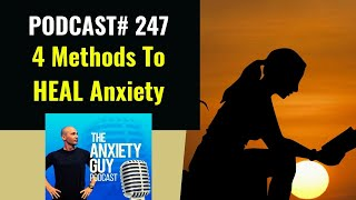 4 Certain Ways To Heal Your Anxiety Disorder | Anxiety Guy Podcast #247