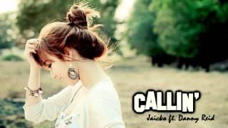 ♔ Callin - Jaicko ft. Danny Reid