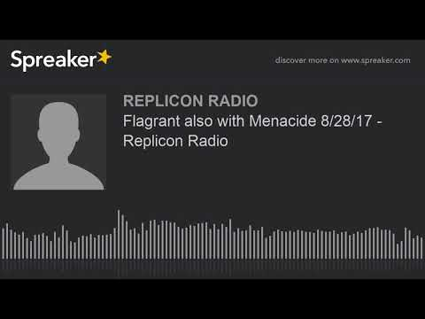 Flagrant also with Menacide 8/28/17 - Replicon Radio