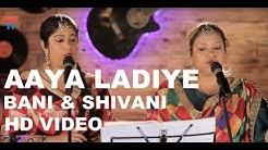 Aaya Ladiye | Wedding Songs | Punjabi Lok Geet | Indian Weddings | Bani and Shivani