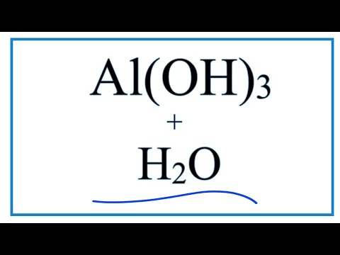 Equation For Al(OH)3 + H2O     (Aluminum Hydroxide + Water)
