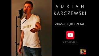 Adrian Karczewski - Zawsze będę czekał