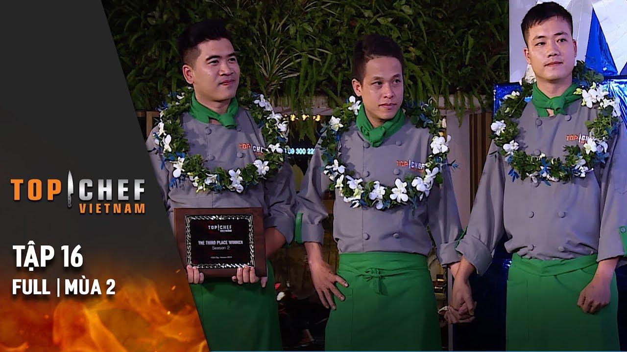 Top Chef Việt Nam Tâp 16 | Chung Kết Mùa 2 | Quán Quân Top Chef Mùa 2 Đã Lộ Diện!!!