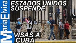 Estados Unidos suspende visas a Cuba indefinidamente
