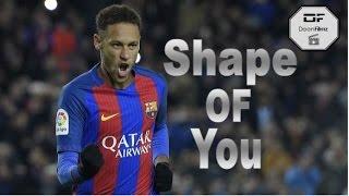Neymar - Shape Of You | 2017 HD Mp3