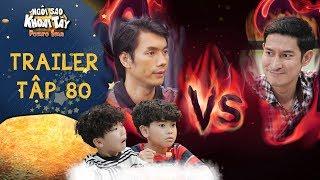 Ngôi sao khoai tây|trailer tập 80:Trần Sơn quyết đấu với Khánh Toàn để thể hiện sức mạnh với các con
