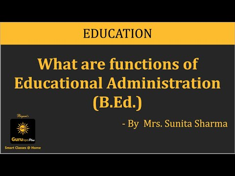 What are functions of Educational Administration (B.Ed.)