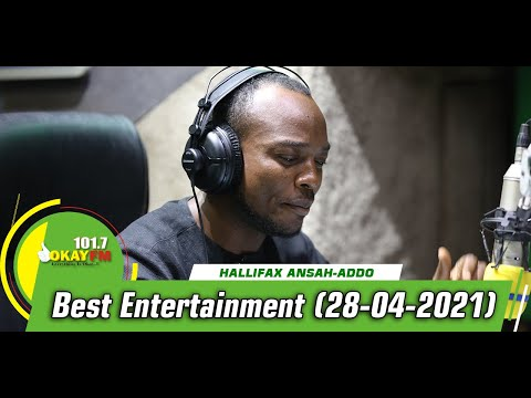 Best Entertainment With Halifax Ansah-Addo on Okay 101.7 Fm (28/04/2021)