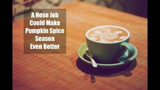 A Nose Job Could Make Pumpkin Spice Season Even Better