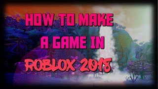 How To Make Your Own Game In ROBLOX ( MAC / PC ) 2019