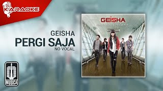Geisha - Pergi Saja (Original Karaoke Video) | No Vocal