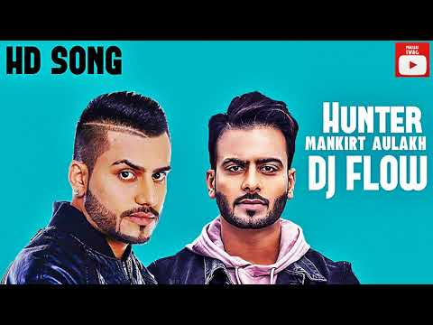 Hunter (Full Song) by Mankirt Aulakh & Dj Flow ft. Singaa - Latest Punjabi Songs 2018 HD