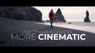 7 ways to make your videos MORE CINEMATIC