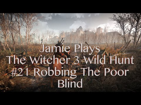 The Witcher 3 Wild Hunt #21 Robbing The Poor Blind