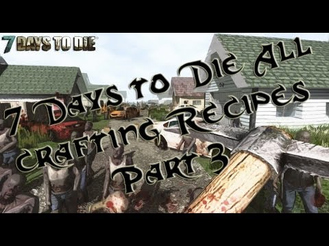 7 days to die crafting 7 days to die all crafting recipes part 3 5828
