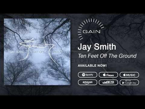 Jay Smith  Ten Feet Off The Ground