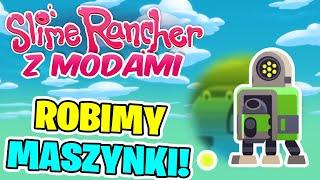 SLIME RANCHER Z MODAMI! #08 - Robimy Maszynki!