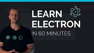 Learn Electron in Less than 60 Minutes - Free Beginner