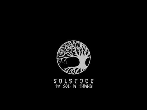 Solstice - To Sol A Thane (Full)